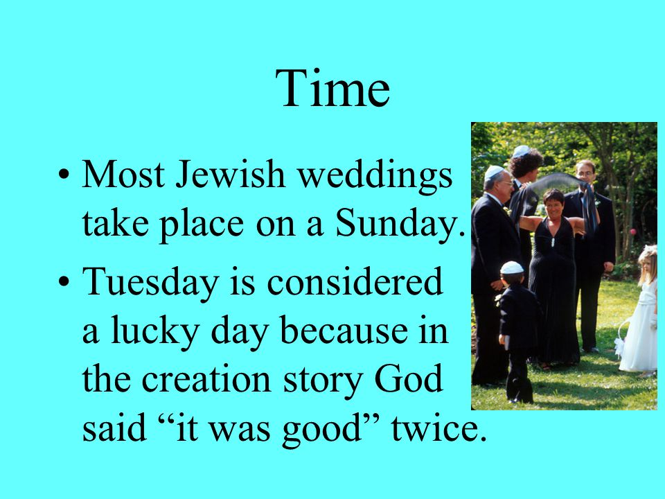 Time Most Jewish weddings take place on a Sunday.