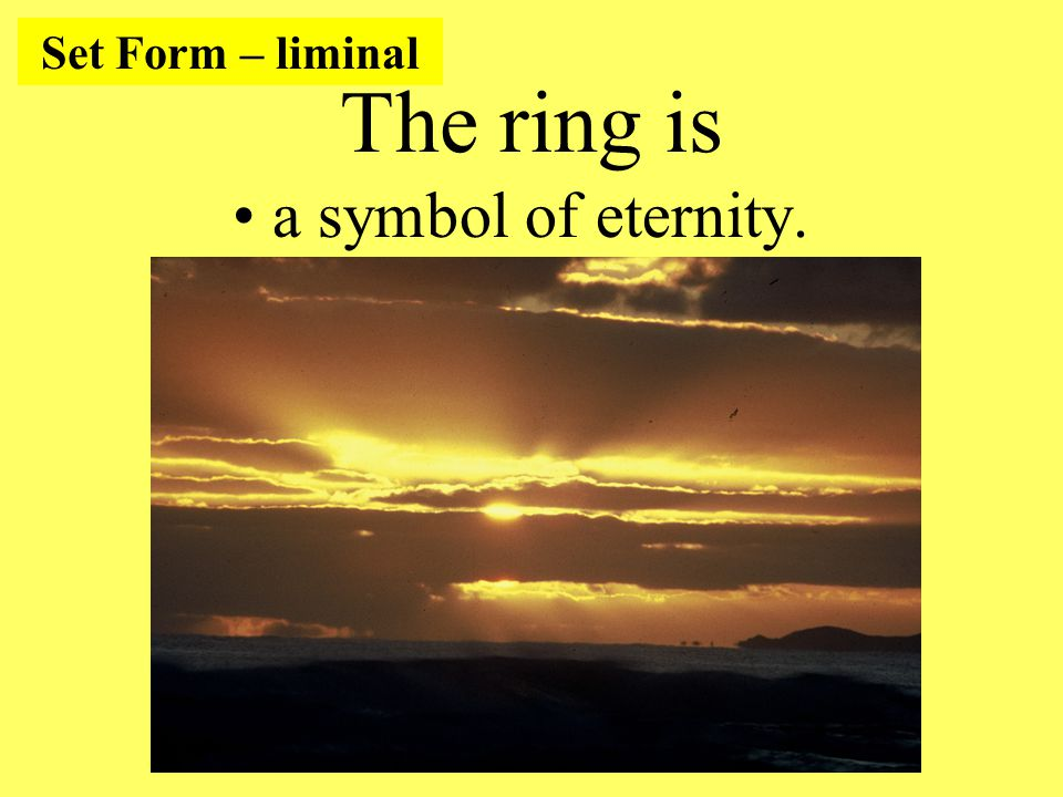 The ring is a symbol of eternity. Set Form – liminal