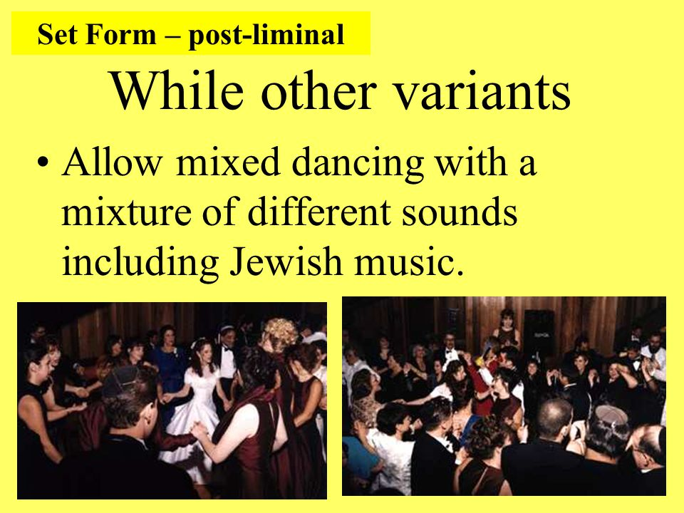 While other variants Allow mixed dancing with a mixture of different sounds including Jewish music.