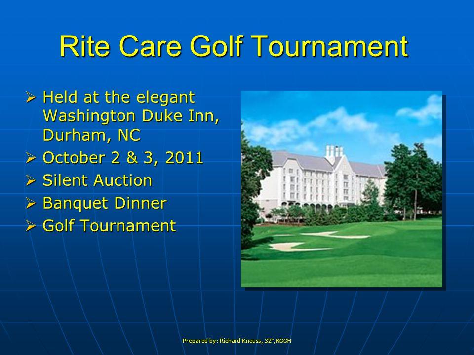 Prepared by: Richard Knauss, 32 °, KCCH Rite Care Golf Tournament  Held at the elegant Washington Duke Inn, Durham, NC  October 2 & 3, 2011  Silent Auction  Banquet Dinner  Golf Tournament