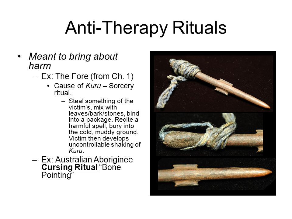 Anti-Therapy Rituals Meant to bring about harm –Ex: The Fore (from Ch.
