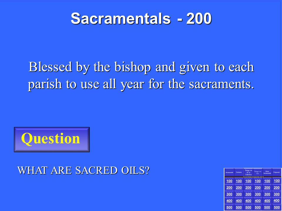 Question Blessed by the bishop and given to each parish to use all year for the sacraments.
