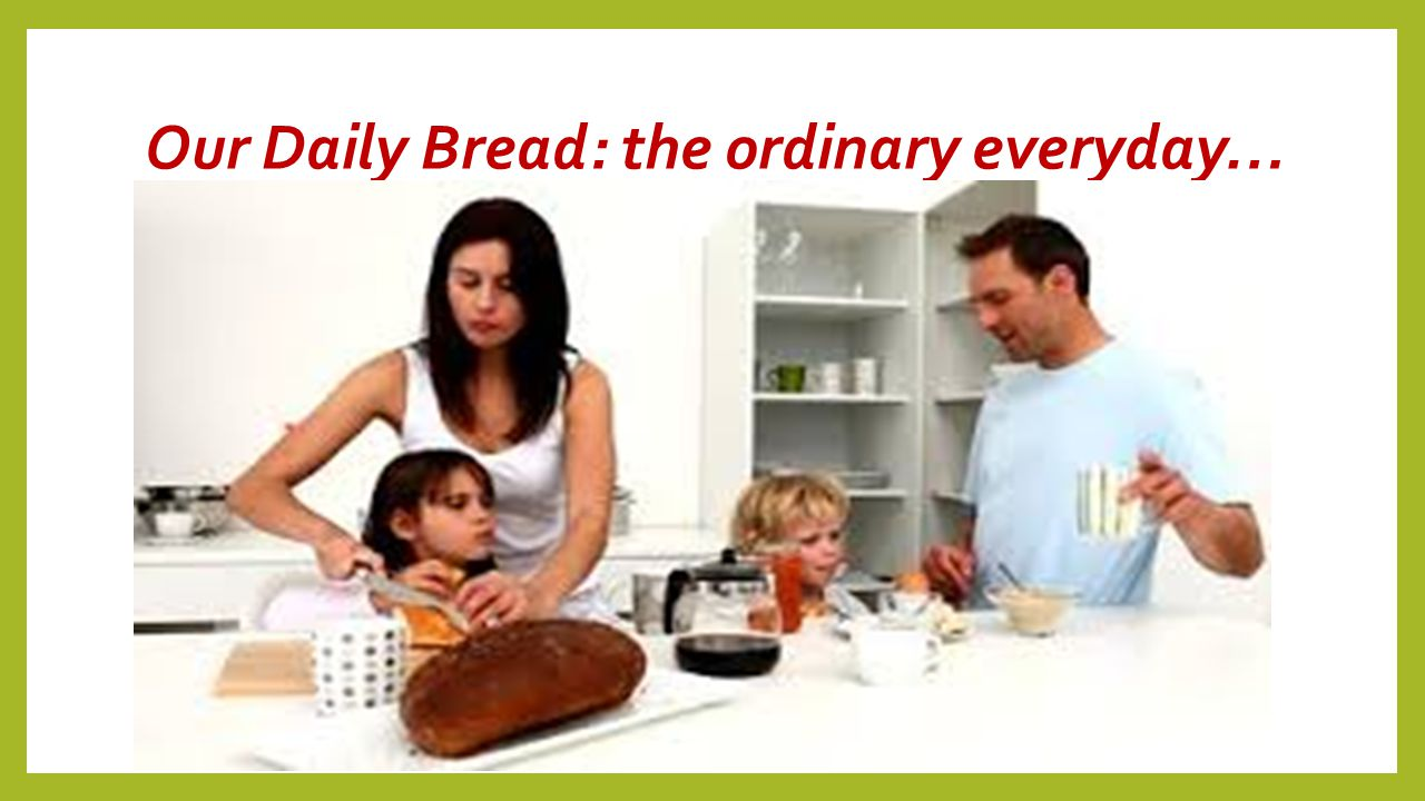 Our Daily Bread: the ordinary everyday…