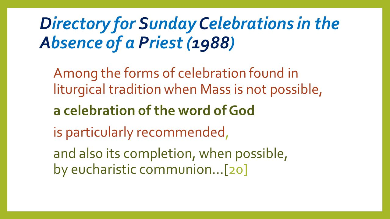 Directory for Sunday Celebrations in the Absence of a Priest (1988) Among the forms of celebration found in liturgical tradition when Mass is not poss