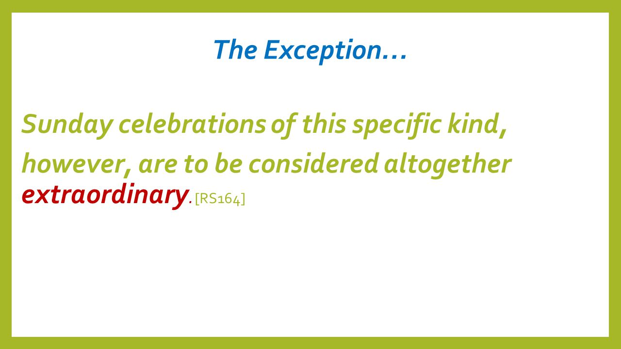 The Exception… Sunday celebrations of this specific kind, however, are to be considered altogether extraordinary. [RS164]