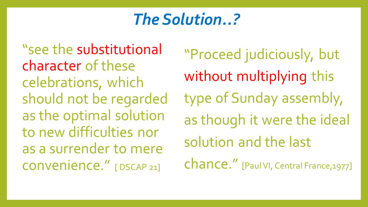 "The Solution..? ""see the substitutional character of these celebrations, which should not be regarded as the optimal solution to new difficulties nor"