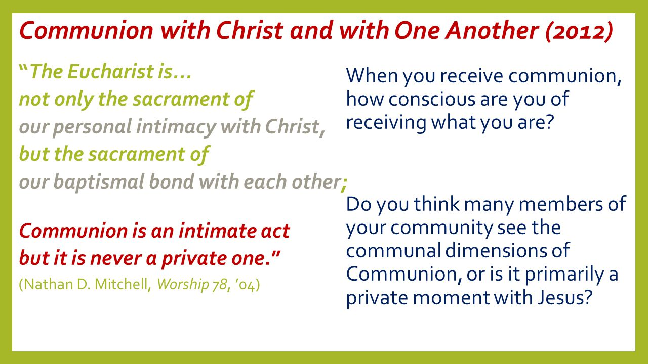 "Communion with Christ and with One Another (2012) ""The Eucharist is... not only the sacrament of our personal intimacy with Christ, but the sacrament"