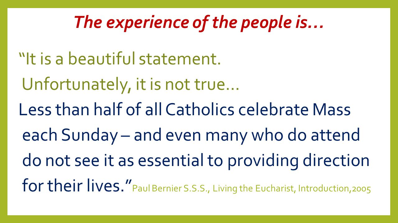 "The experience of the people is… ""It is a beautiful statement. Unfortunately, it is not true… Less than half of all Catholics celebrate Mass each Sund"