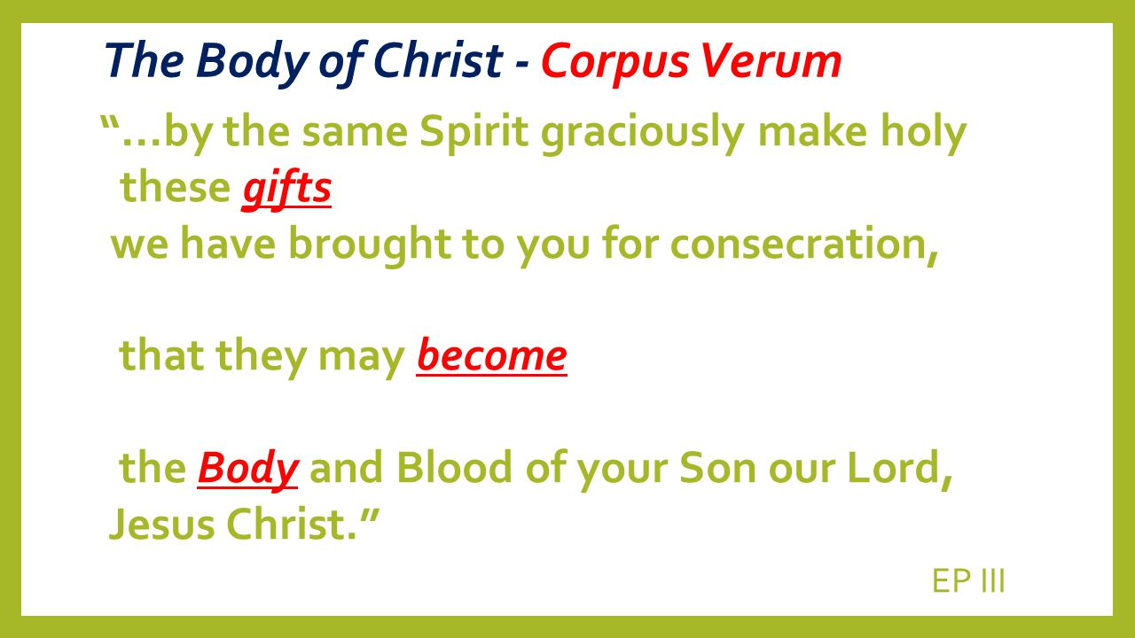"The Body of Christ - Corpus Verum ""...by the same Spirit graciously make holy these gifts we have brought to you for consecration, that they may becom"