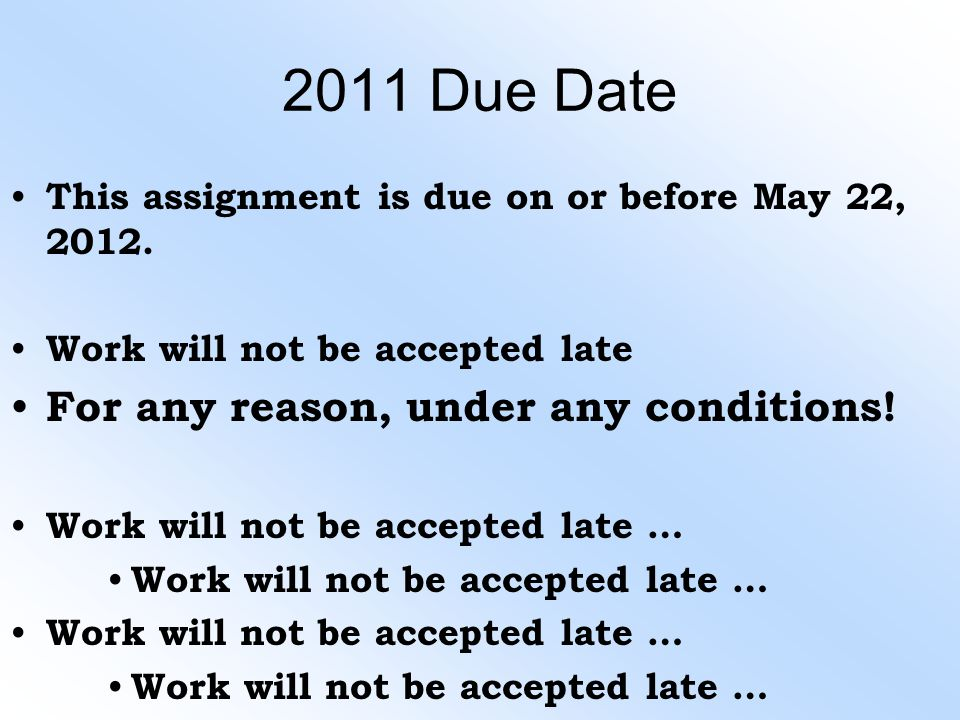 2011 Due Date This assignment is due on or before May 22, 2012. Work will not be accepted late For any reason, under any conditions! Work will not be