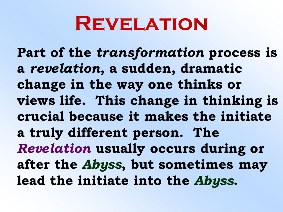 Revelation Part of the transformation process is a revelation, a sudden, dramatic change in the way one thinks or views life. This change in thinking
