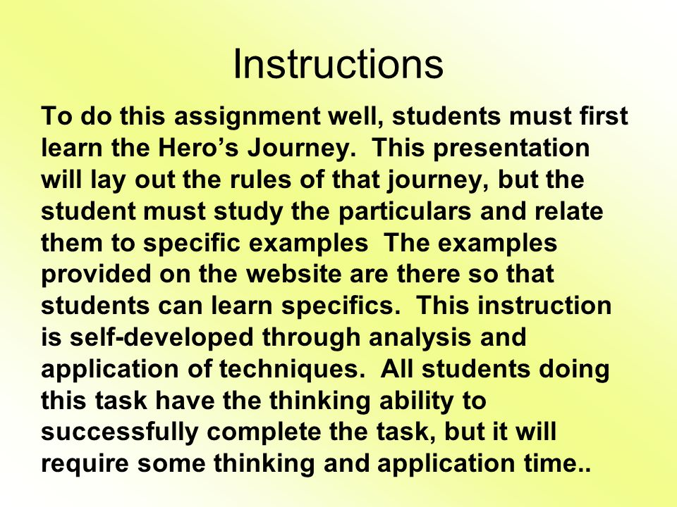 Instructions To do this assignment well, students must first learn the Hero's Journey. This presentation will lay out the rules of that journey, but t