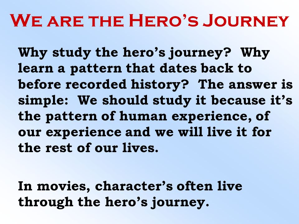 Assignment Create a creative presentation –PowerPoint Essay –Movie Performance Map a hero's journey experienced by characters from a film of your choosing.