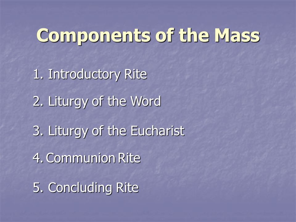 Components of the Mass 1. Introductory Rite 2. Liturgy of the Word 3.