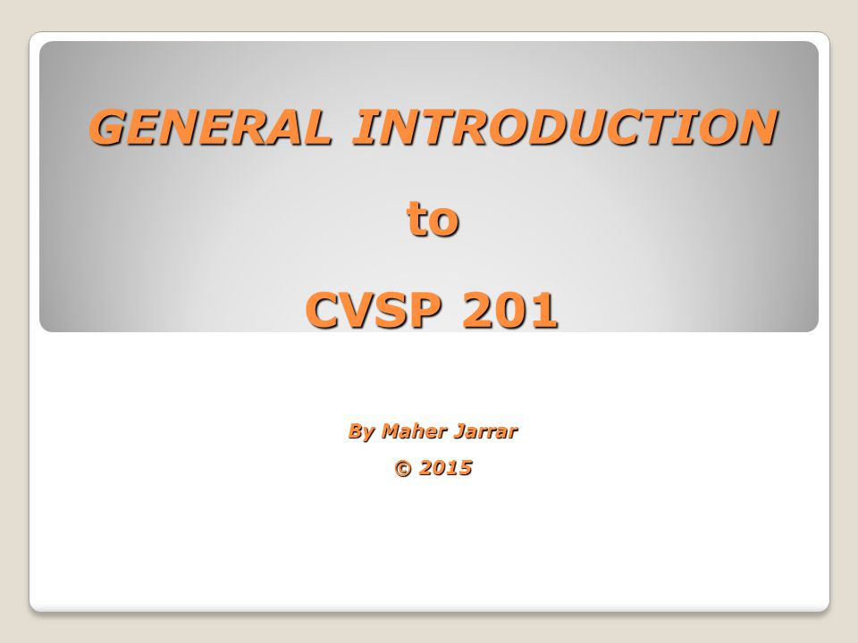 GENERAL INTRODUCTION to CVSP 201 By Maher Jarrar © 2015