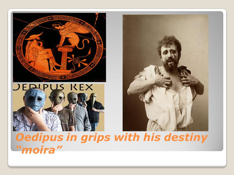 "Oedipus in grips with his destiny ""moira"""