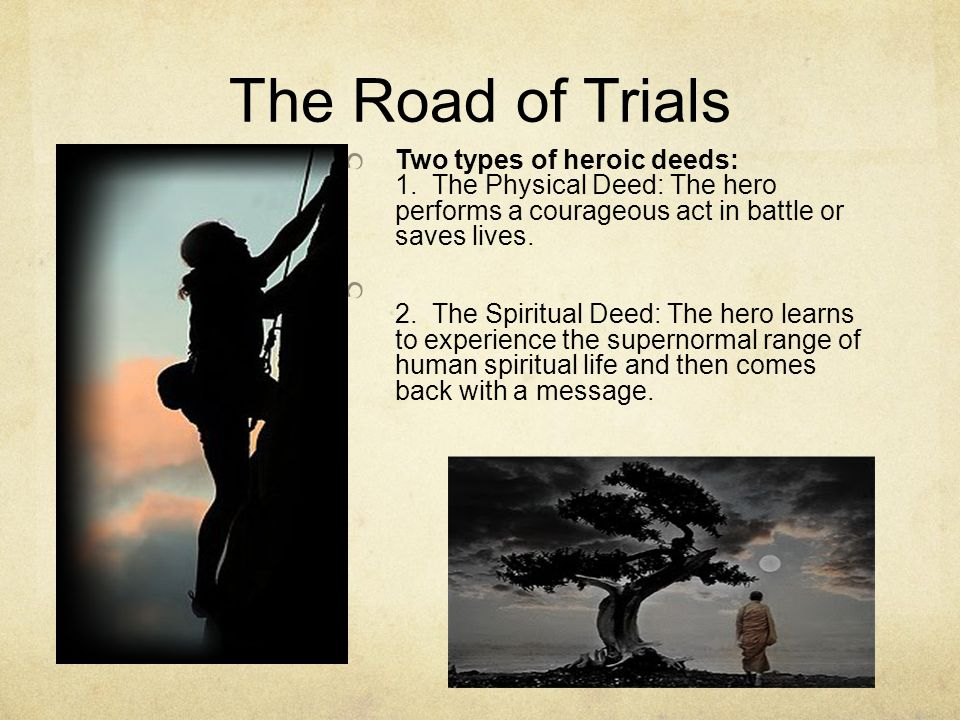 The Road of Trials Two types of heroic deeds: 1.