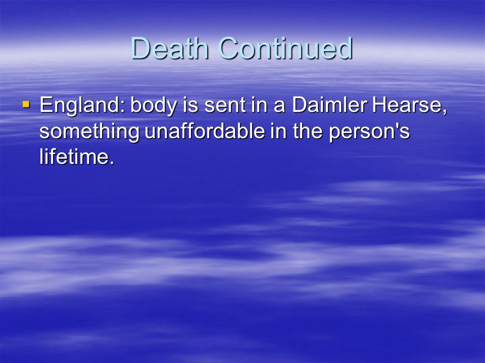 Death Continued  England: body is sent in a Daimler Hearse, something unaffordable in the person s lifetime.