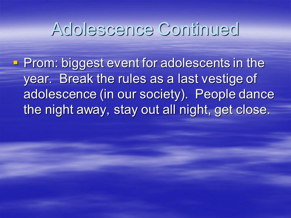 Adolescence Continued  Prom: biggest event for adolescents in the year.