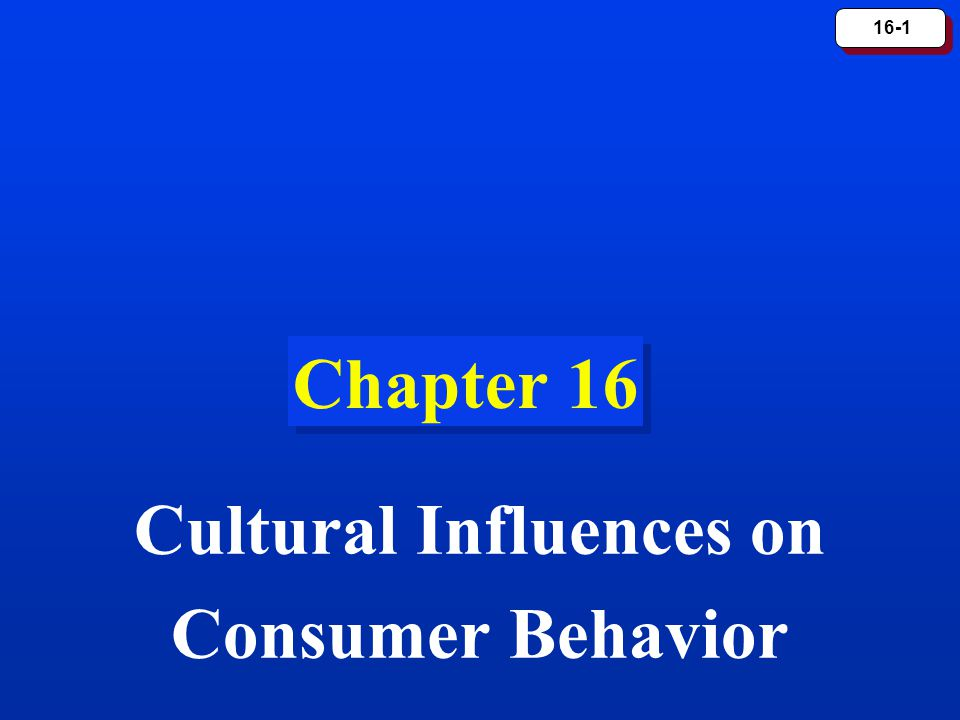 16-1 Chapter 16 Cultural Influences on Consumer Behavior