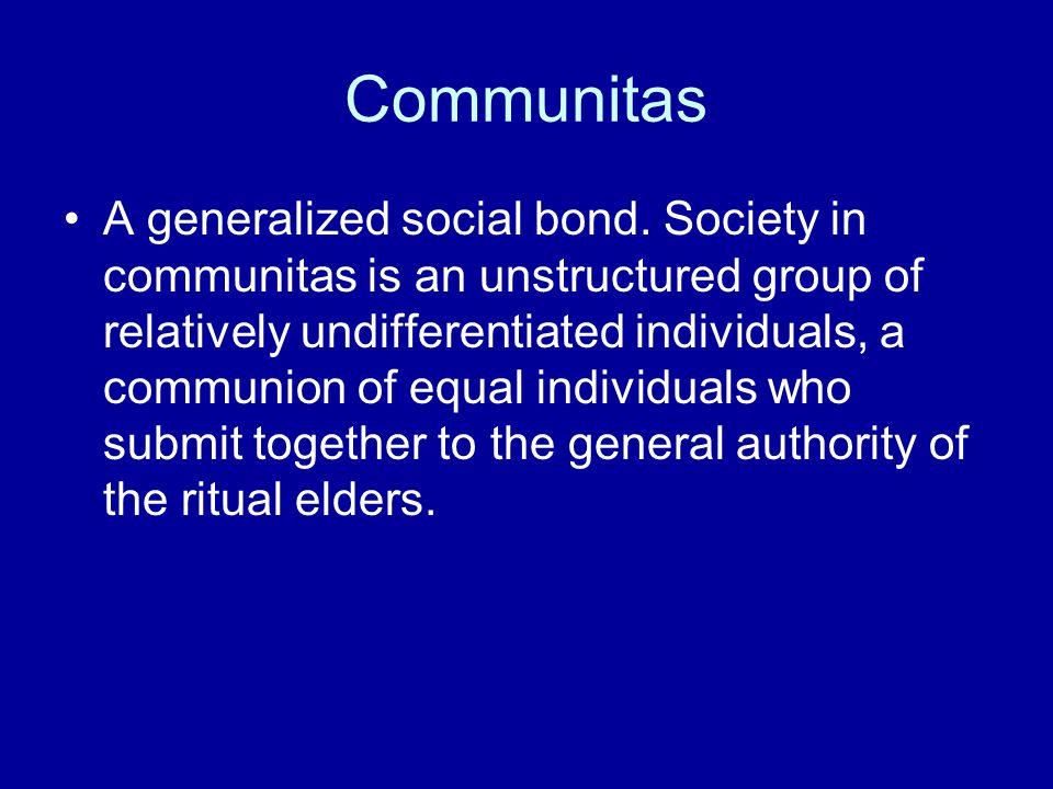Communitas A generalized social bond.