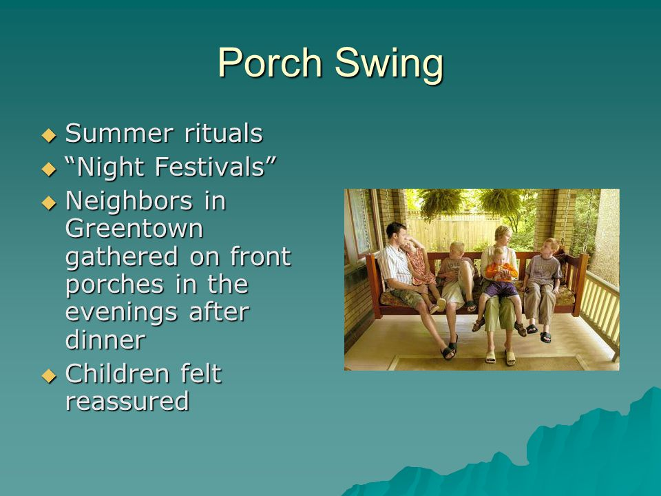 "Porch Swing SSSSummer rituals """"""""Night Festivals"" NNNNeighbors in Greentown gathered on front porches in the evenings after dinner CCC"