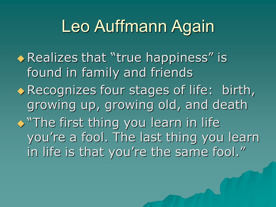 "Leo Auffmann Again RRRRealizes that ""true happiness"" is found in family and friends RRRRecognizes four stages of life: birth, growing up, grow"