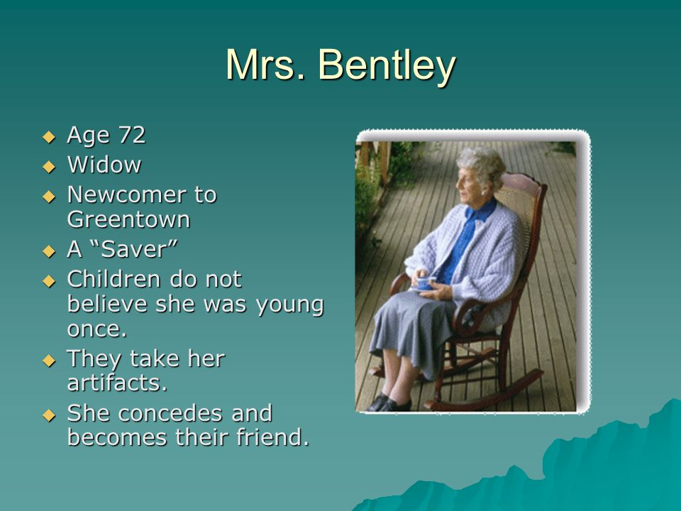 "Mrs. Bentley AAAAge 72 WWWWidow NNNNewcomer to Greentown AAAA ""Saver"" CCCChildren do not believe she was young once. TTTThey t"