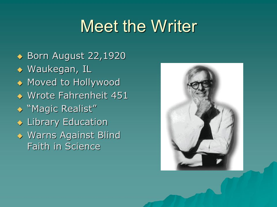 "Meet the Writer BBBBorn August 22,1920 WWWWaukegan, IL MMMMoved to Hollywood WWWWrote Fahrenheit 451 """"""""Magic Realist"" LLLLib"