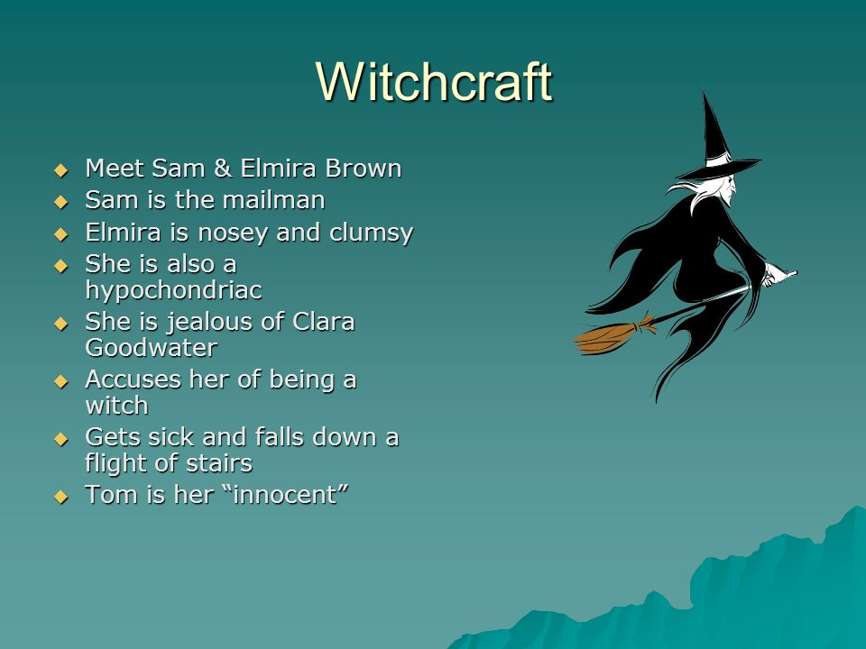 Witchcraft MMMMeet Sam & Elmira Brown SSSSam is the mailman EEEElmira is nosey and clumsy SSSShe is also a hypochondriac SSSShe is
