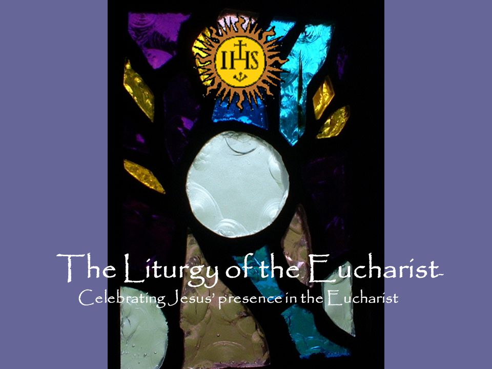 The Liturgy of the Eucharist - Celebrating Jesus' presence in the Eucharist