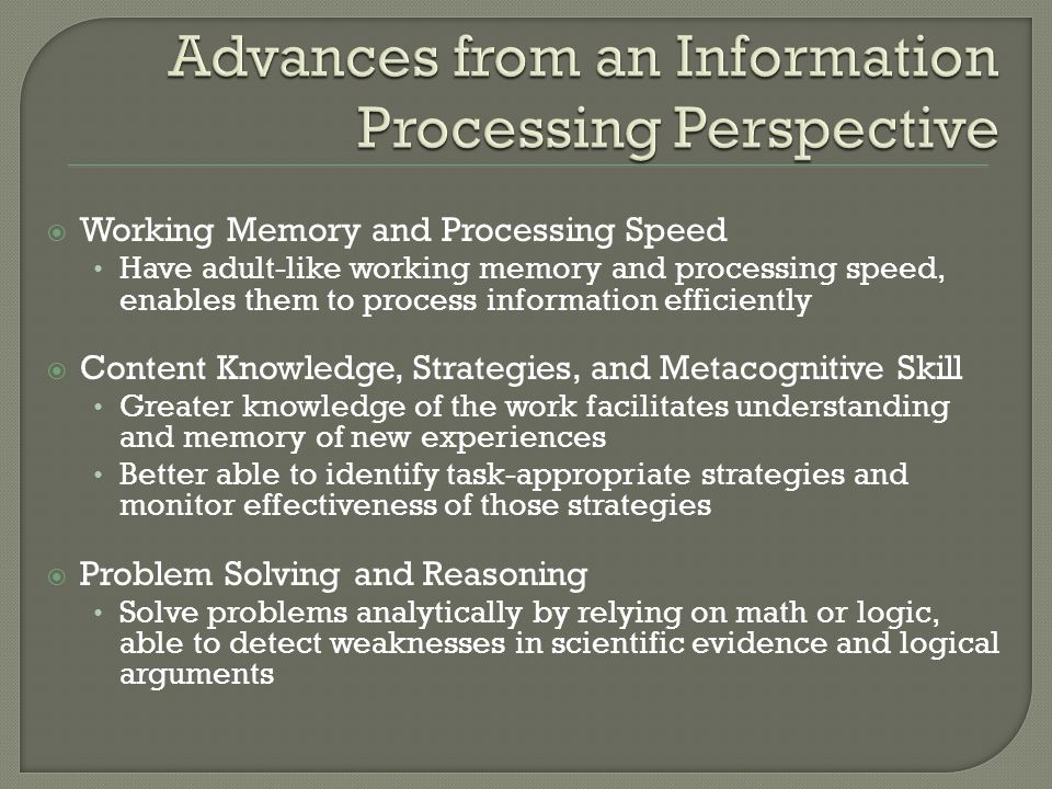  Working Memory and Processing Speed Have adult-like working memory and processing speed, enables them to process information efficiently  Content K