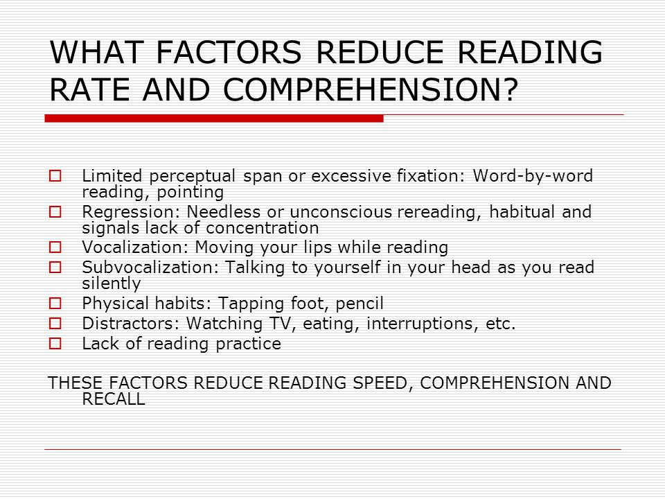 WHAT FACTORS REDUCE READING RATE AND COMPREHENSION.