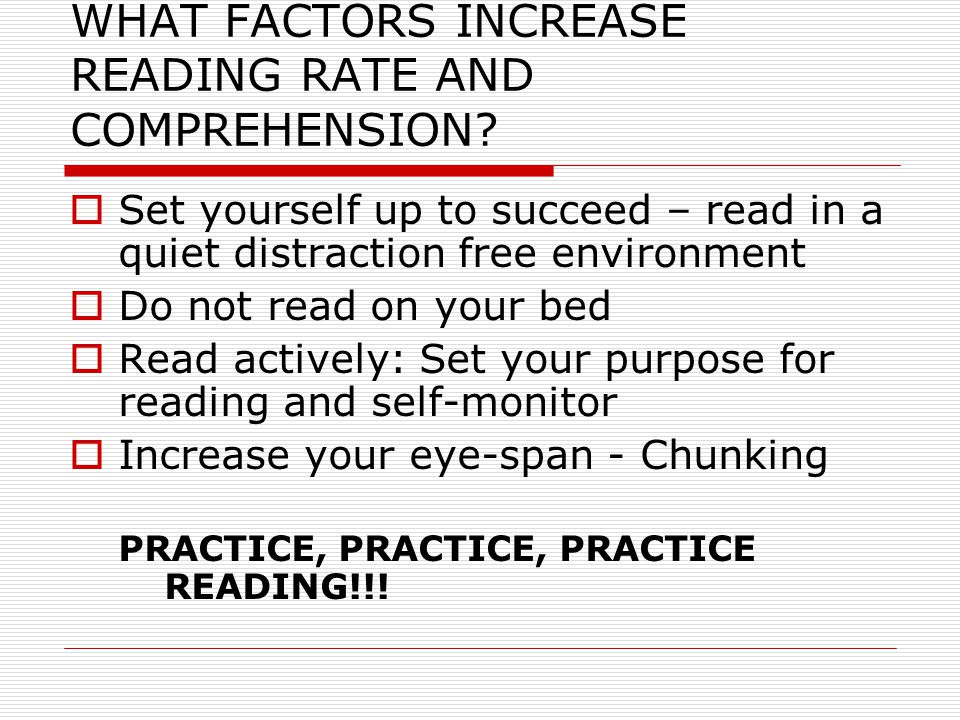 WHAT FACTORS INCREASE READING RATE AND COMPREHENSION.
