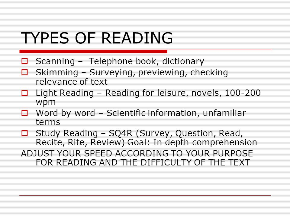 Research Based Reading Study Method: SQ4R  SURVEY – Skim title, subheadings, graphics, captions, boldface terms, first one to two paragraphs, summary As you skim, ask yourself, What do I know about these topics? Bring in your background knowledge and your prior experiences Take no more than 5 minutes for an average chapter