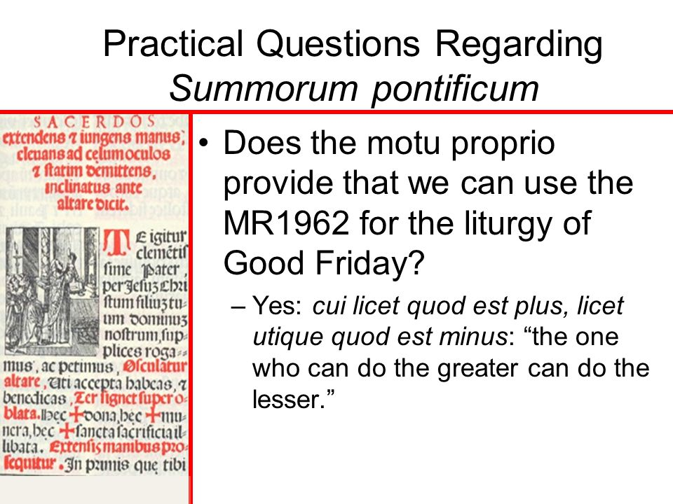 Practical Questions Regarding Summorum pontificum Does the motu proprio provide that we can use the MR1962 for the liturgy of Good Friday.