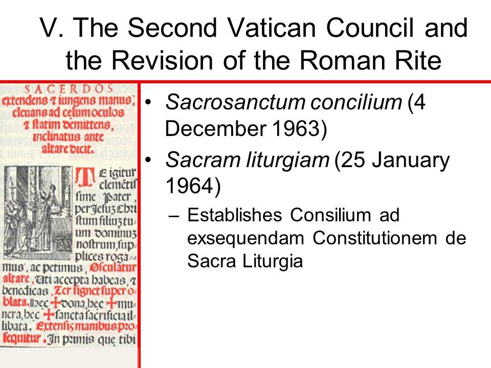 V. The Second Vatican Council and the Revision of the Roman Rite Sacrosanctum concilium (4 December 1963) Sacram liturgiam (25 January 1964) –Establis