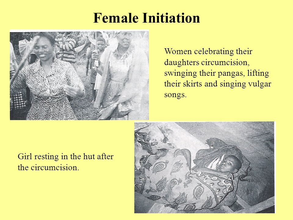 Female Initiation d Girl resting in the hut after the circumcision. Women celebrating their daughters circumcision, swinging their pangas, lifting the