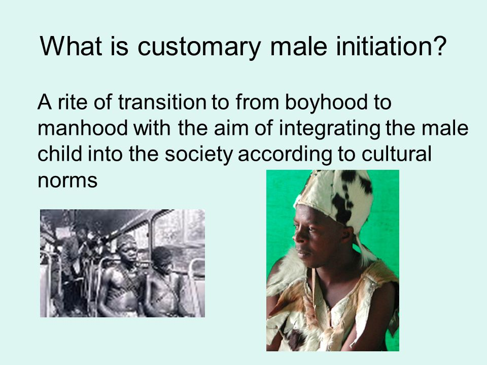What is customary male initiation.