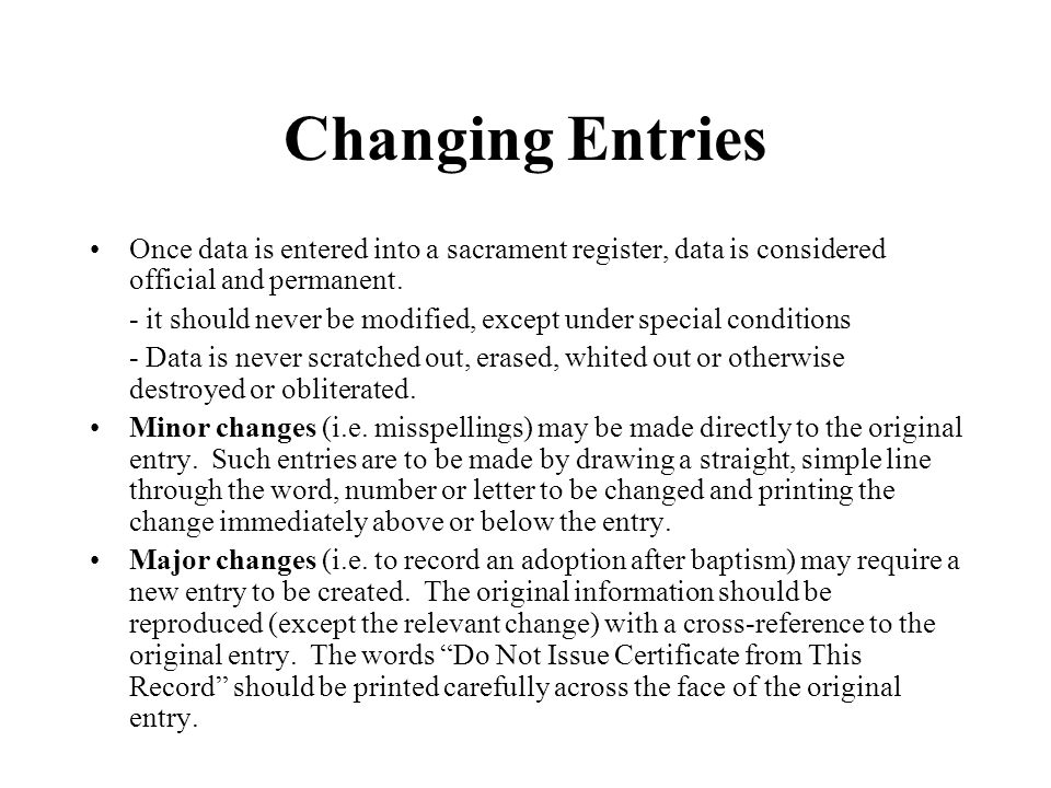 Changes to Entries Cont'd Those persons authorized to request a certificate are also allowed to request a minor change due to error.