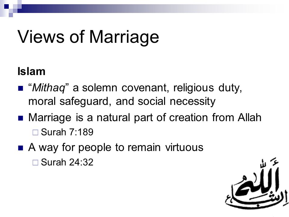 "Views of Marriage Islam ""Mithaq"" a solemn covenant, religious duty, moral safeguard, and social necessity Marriage is a natural part of creation from"