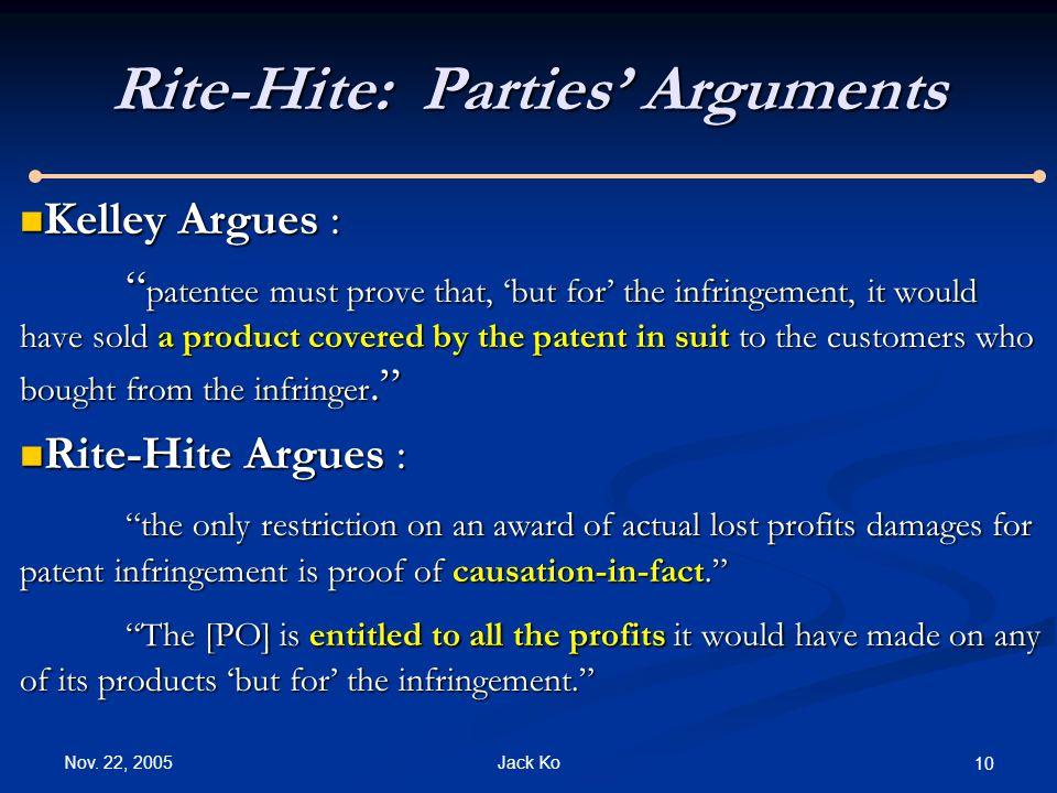 "Nov. 22, 2005 Jack Ko 10 Rite-Hite: Parties' Arguments Kelley Argues : Kelley Argues : "" patentee must prove that, 'but for' the infringement, it woul"