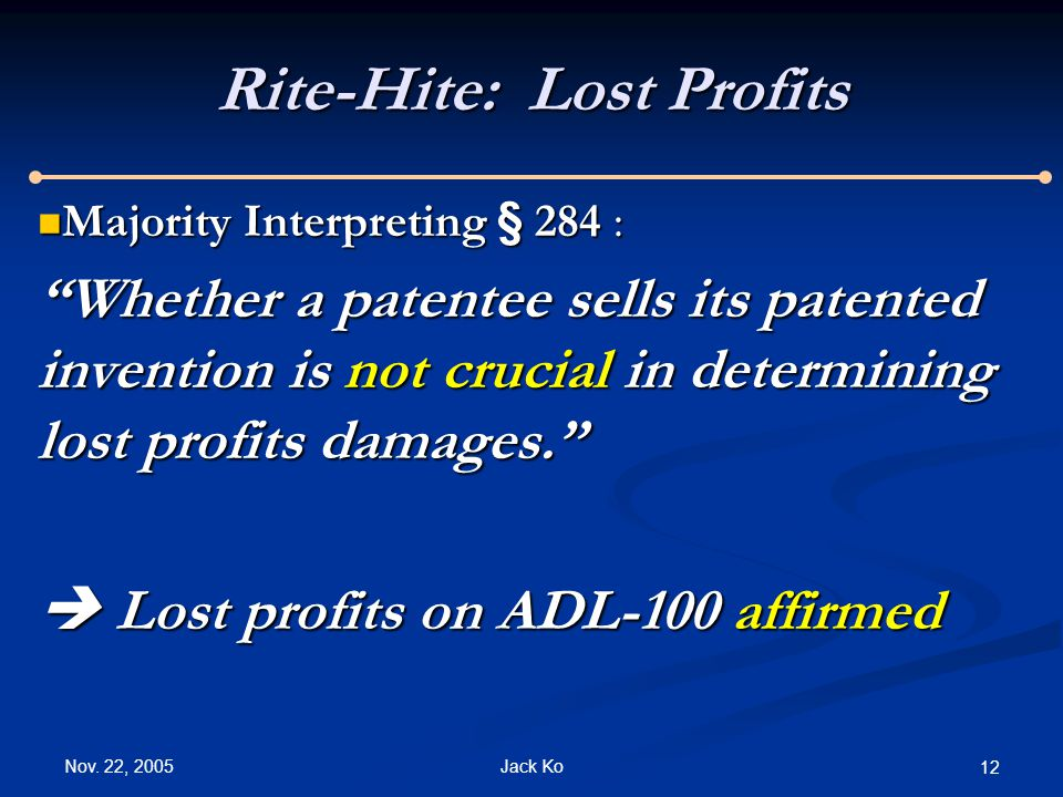 "Nov. 22, 2005 Jack Ko 12 Rite-Hite: Lost Profits Majority Interpreting § 284 : Majority Interpreting § 284 : ""Whether a patentee sells its patented in"
