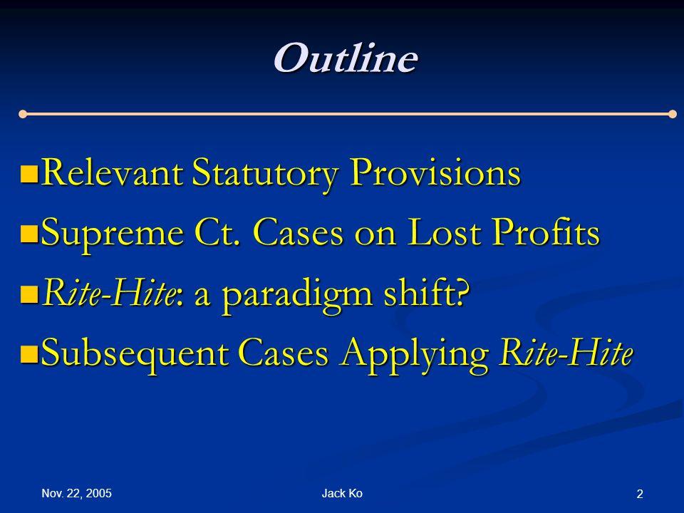 Nov. 22, 2005 Jack Ko 2Outline Relevant Statutory Provisions Relevant Statutory Provisions Supreme Ct. Cases on Lost Profits Supreme Ct. Cases on Lost