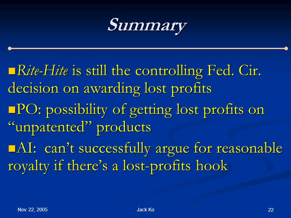 Nov. 22, 2005 Jack Ko 22Summary Rite-Hite is still the controlling Fed. Cir. decision on awarding lost profits Rite-Hite is still the controlling Fed.