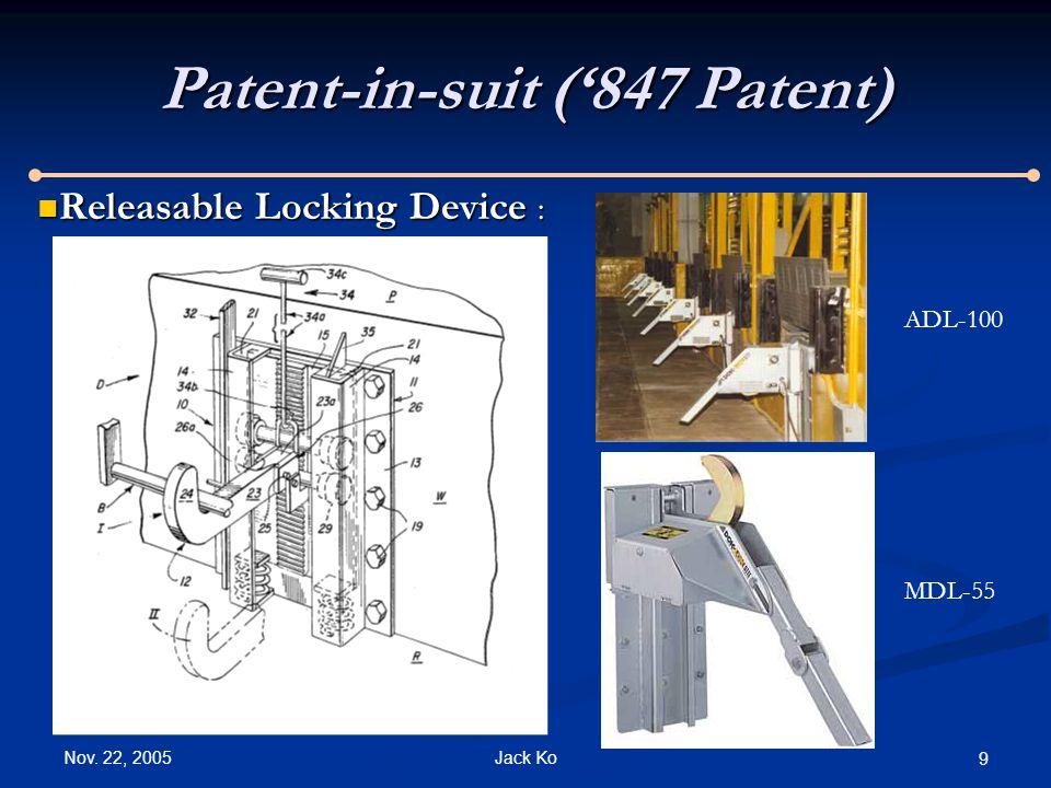 Nov. 22, 2005 Jack Ko 9 Patent-in-suit ('847 Patent) Releasable Locking Device : Releasable Locking Device : ADL-100 MDL-55