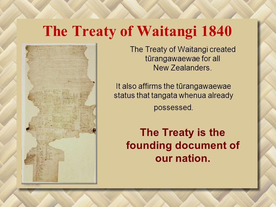 The Treaty of Waitangi 1840 The Treaty of Waitangi created tūrangawaewae for all New Zealanders.