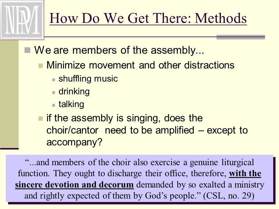 How Do We Get There: Methods We are members of the assembly...