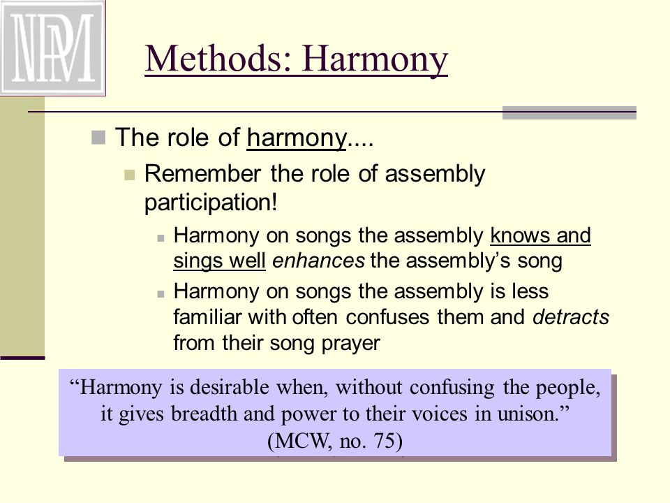 Methods: Harmony The role of harmony.... Remember the role of assembly participation.