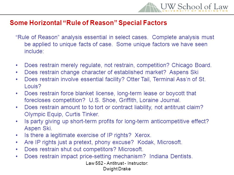 Law 552 - Antitrust - Instructor: Dwight Drake Some Horizontal Rule of Reason Special Factors Rule of Reason analysis essential in select cases.